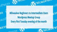 Milwaukee Wordpress Meetup for Beginners to Intermediate Users
