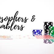 Philosophers & Gamblers