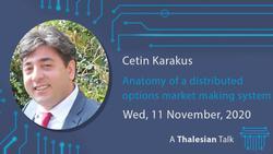 Webinar: Cetin Karakus: Anatomy of a Distributed Options Market Making System