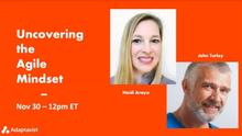 Uncovering the Agile Mindset, with Heidi Araya and John Turley