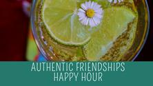 Authentic Friendships for Women Happy Hour!