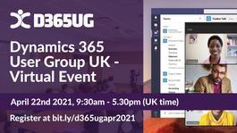 D365UG UK User Group (Virtual Event) - 22nd April 2021