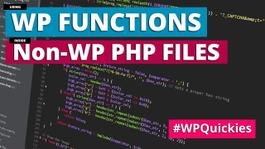 How to Use WordPress Functions in a Non-WordPress Custom PHP File - WPQuickies