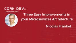 Lunchtime Talks: Three Easy Improvements in your Microservices Architecture