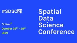 The Spatial Data Science Conference 2021 (#SDSC21)