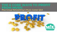 THE 6 CORE WAYS TO PROFIT FROM MUSIC AND GROUP NETWORKING
