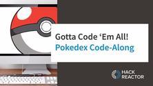 Gotta Code 'Em All! - Pokedex Code-Along
