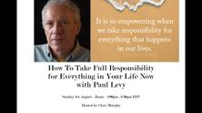 How to Take Full Responsibility For Everything in Your Life Now with Paul Levy