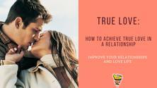 True Love - How To Achieve True Love In A Relationship