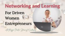 Networking and Learning for Driven Women Entrepreneurs