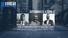 The Cybersecurity Talent Gap: An EvolveSec Series, Part Two