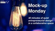 Mock-up Mondays - Entrepreneurial Design Session