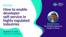 How to enable developer self-service in highly regulated industries