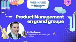 Product Management en grand groupe @Cyrille, Responsable du centre agile Accor