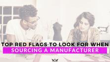 Top Red Flags to Look for When Sourcing a Manufacturer
