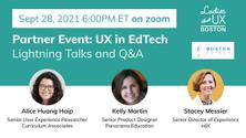 UX in EdTech - Lighting Talks and Q&A (Collab with Ladies that UX Boston)