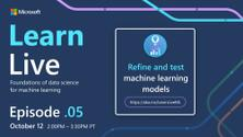 AI & ML Learn Live - Refine and Test Machine Learning Models