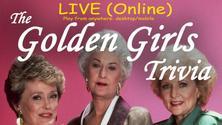 LIVE (online) GOLDEN GIRLS Trivia! Fundraiser