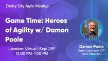 Game Time: Heroes of Agility w/ Damon Poole
