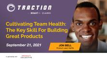 Cultivating Team Health: The Key Skill For Building Great Product