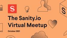 Sanity.io Virtual Meetup - October 2021