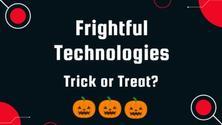 🎃 Frightful Technologies. Trick or Treat?