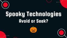 🎃 Spooky Technologies. Avoid or Seek?